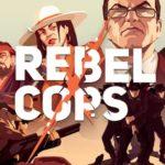 Rebel Cops – Játékteszt