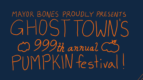Mayor Bones Proudly Presents: Ghost Town's 999th Annual Pumpkin Festival – Halloween 2020